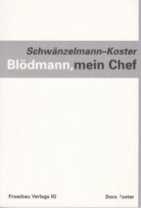 Schwänzelmann-Koster: Blödmann, mein Chef. Krimi. Froschau Verlag, Zürich 1999, 72 Seiten.