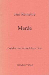 Jani Remettre (Dora Koster): Merde. Gedichte einer merkwürdigen Liebe. Froschau Verlag, Zürich 2003, 118 Seiten.